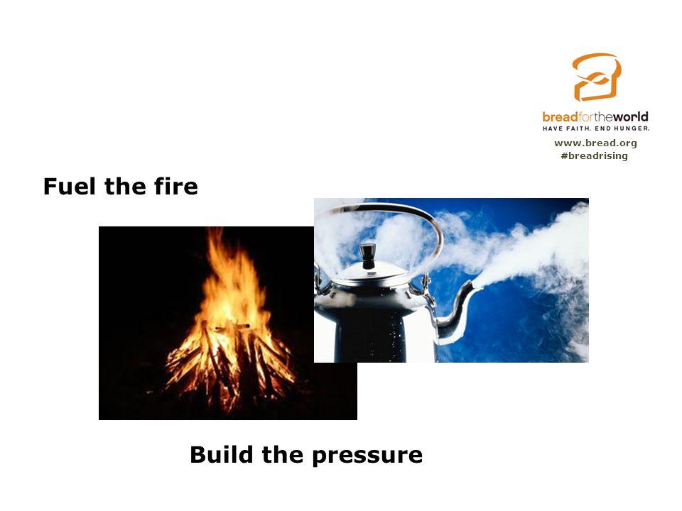 Fuel the fire Build the pressure www.bread.org #breadrising