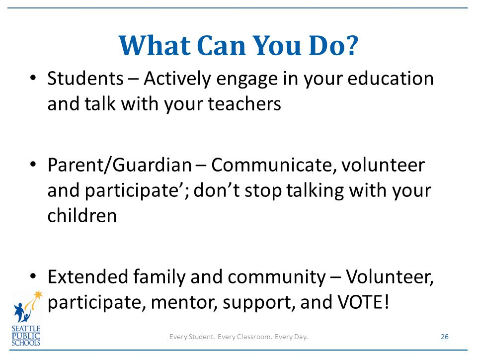 Students – Actively engage in your education and talk with your teachers Parent/Guardian – Communicate, volunteer and participate'; don't stop talking