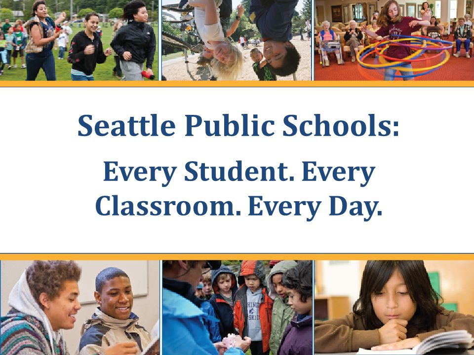 Seattle Public Schools: Every Student. Every Classroom. Every Day..