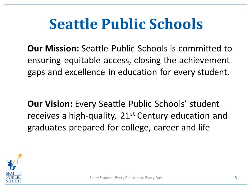 Seattle Public Schools Our Mission: Seattle Public Schools is committed to ensuring equitable access, closing the achievement gaps and excellence in e