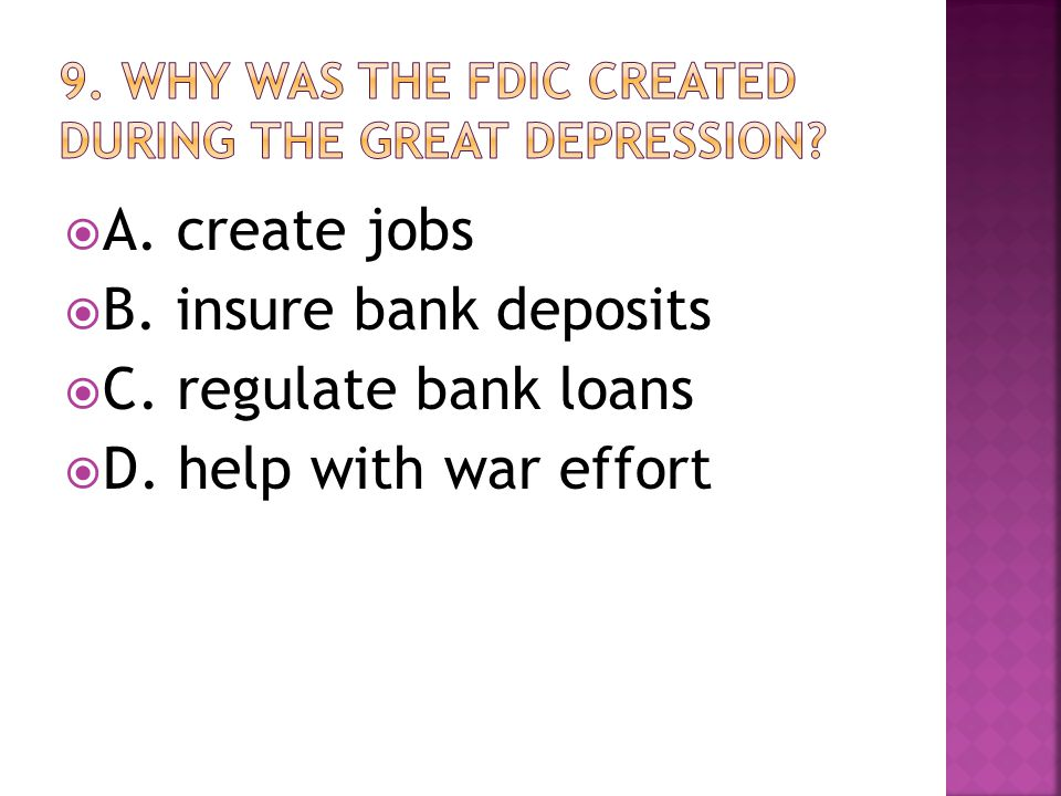  A. create jobs  B. insure bank deposits  C. regulate bank loans  D. help with war effort