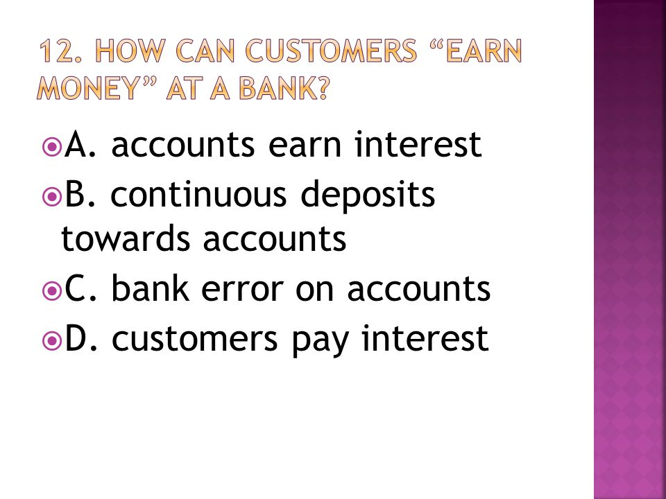  A. accounts earn interest  B. continuous deposits towards accounts  C.