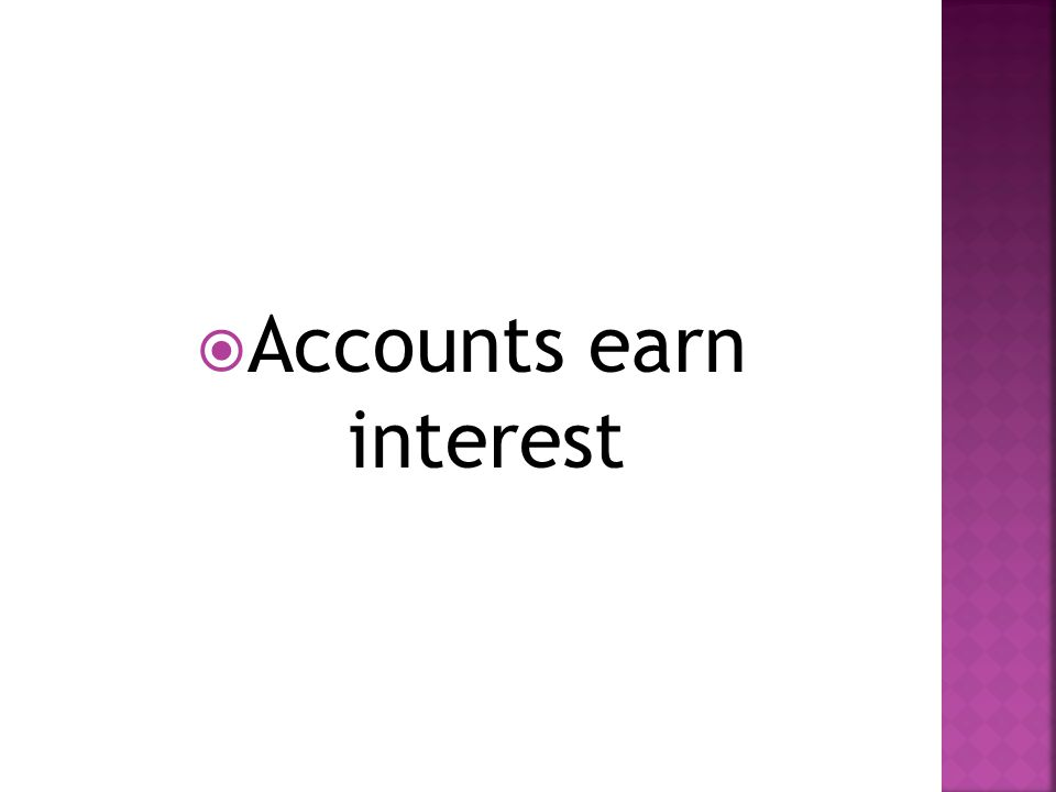  Accounts earn interest