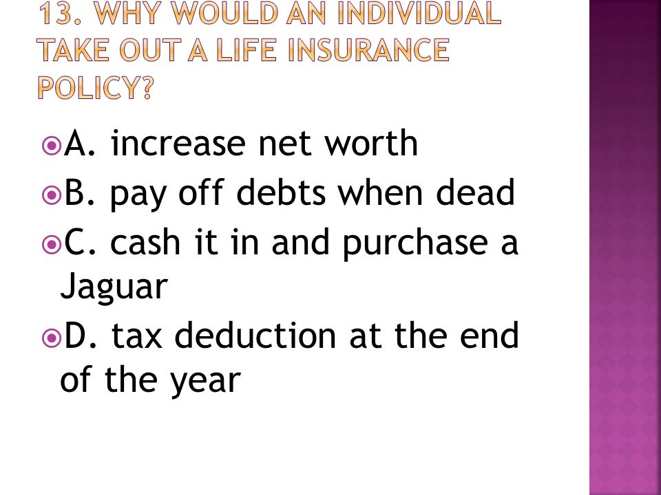  A. increase net worth  B. pay off debts when dead  C.