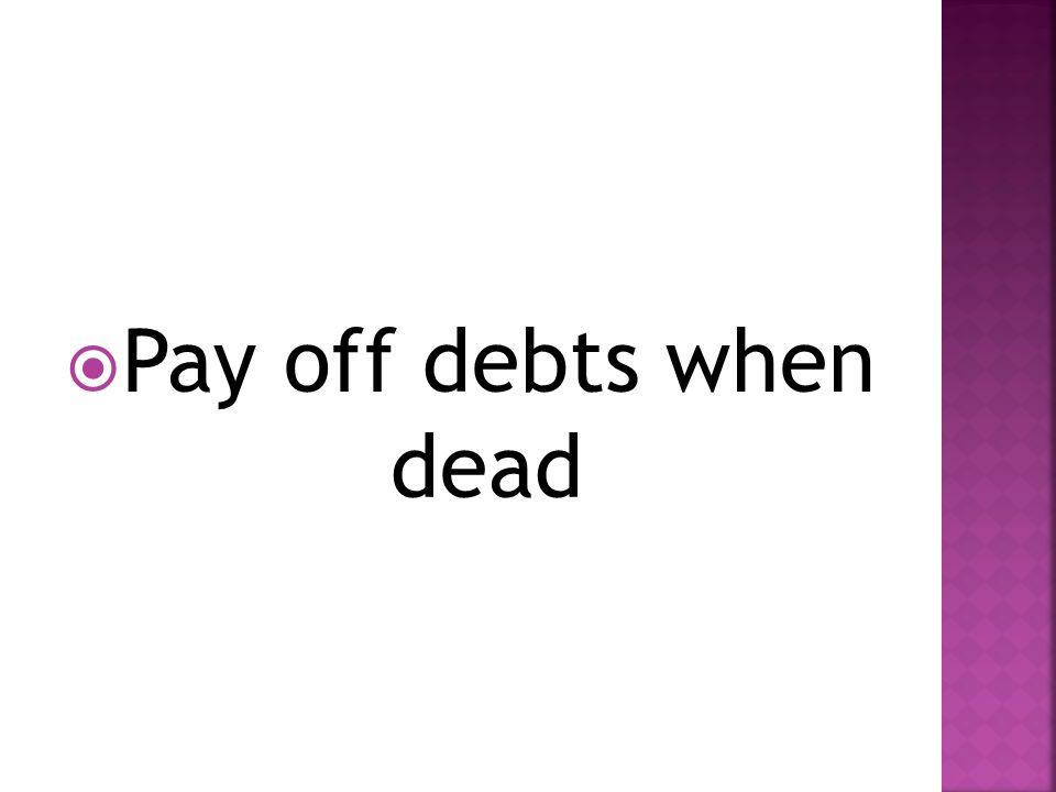  Pay off debts when dead