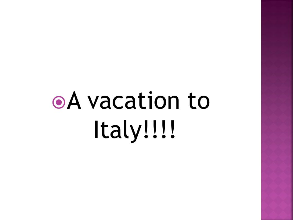  A vacation to Italy!!!!