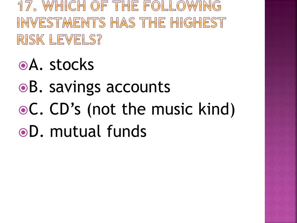  A. stocks  B. savings accounts  C. CD's (not the music kind)  D. mutual funds