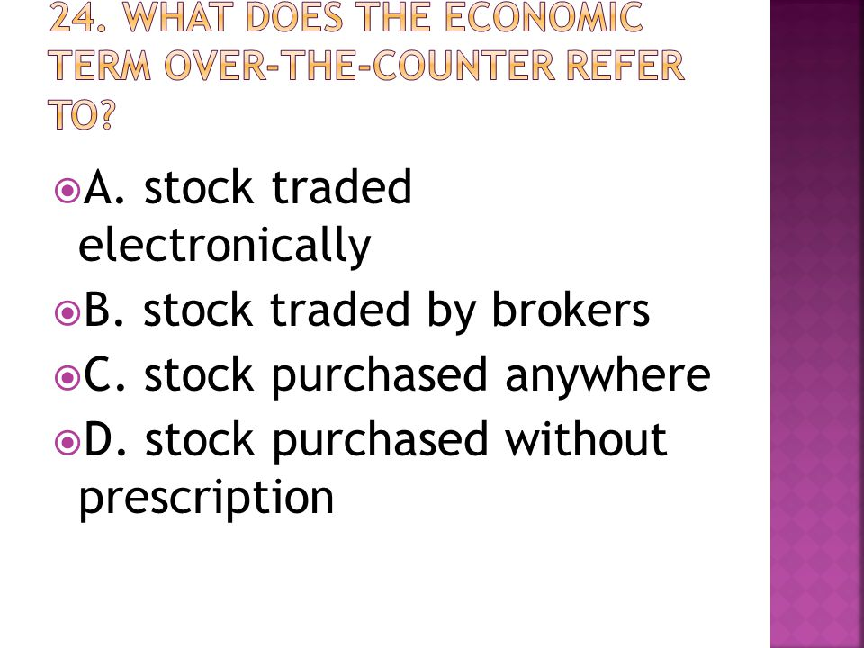  A. stock traded electronically  B. stock traded by brokers  C.