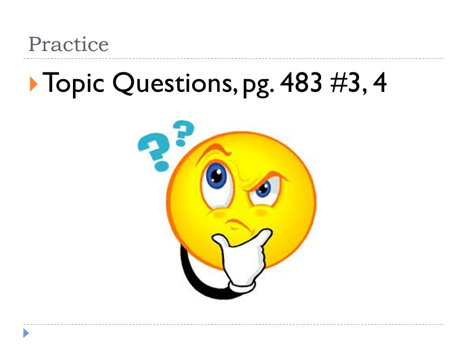 Practice  Topic Questions, pg. 483 #3, 4