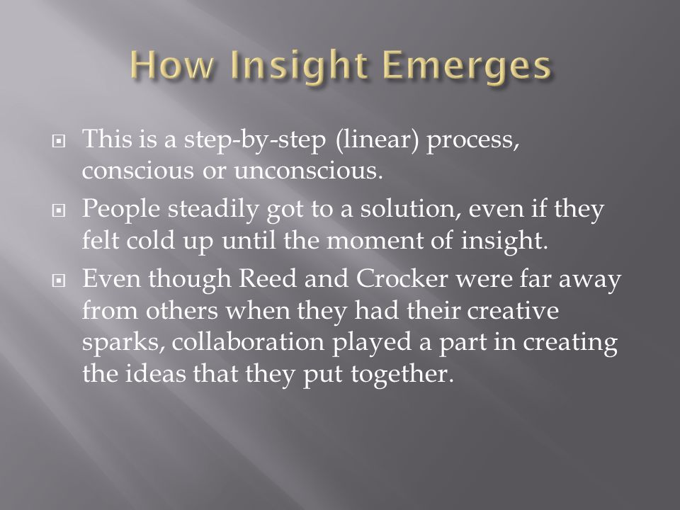  This is a step-by-step (linear) process, conscious or unconscious.