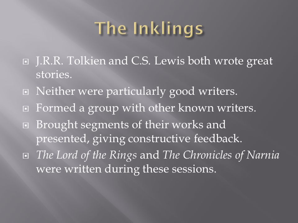  J.R.R. Tolkien and C.S. Lewis both wrote great stories.