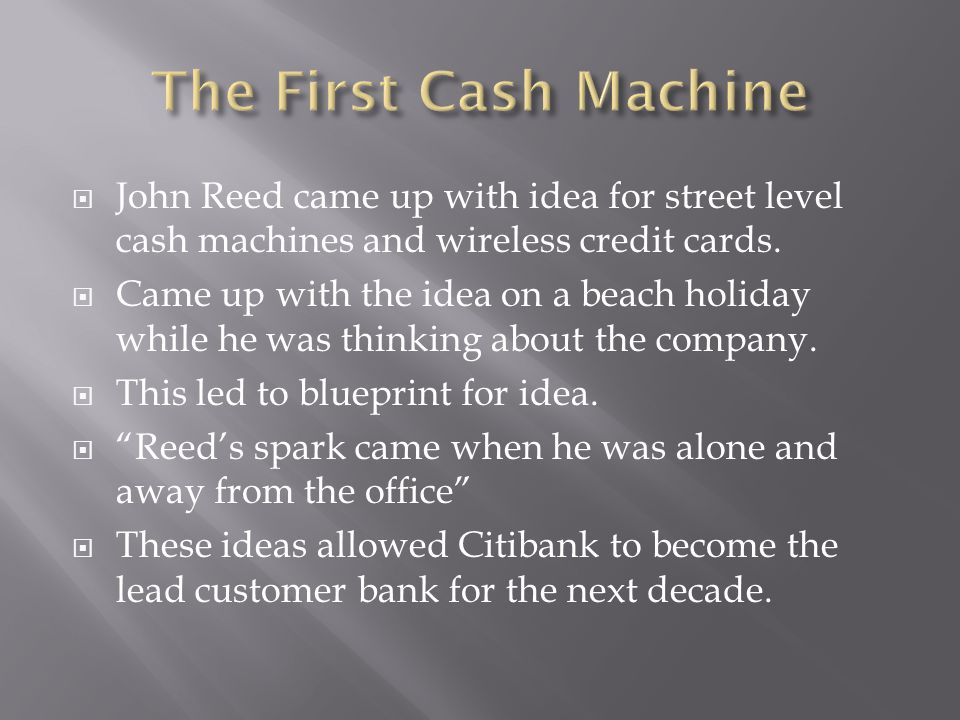  John Reed came up with idea for street level cash machines and wireless credit cards.