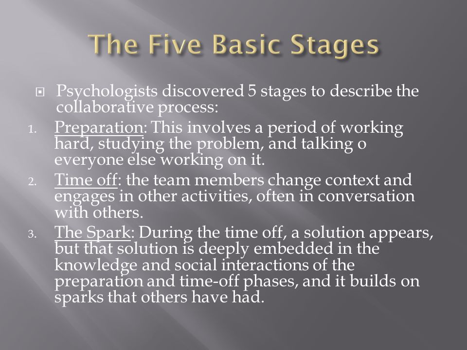  Psychologists discovered 5 stages to describe the collaborative process: 1.