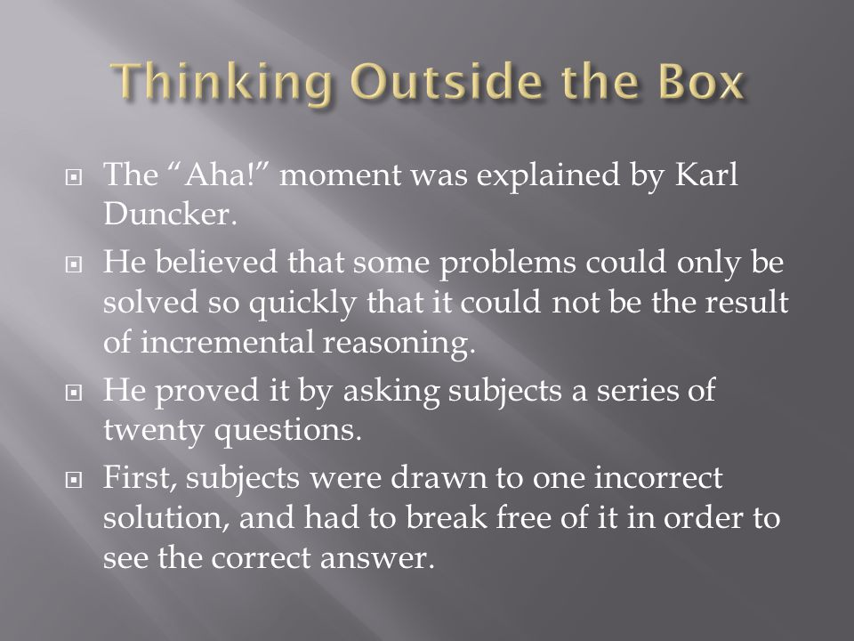  The Aha! moment was explained by Karl Duncker.