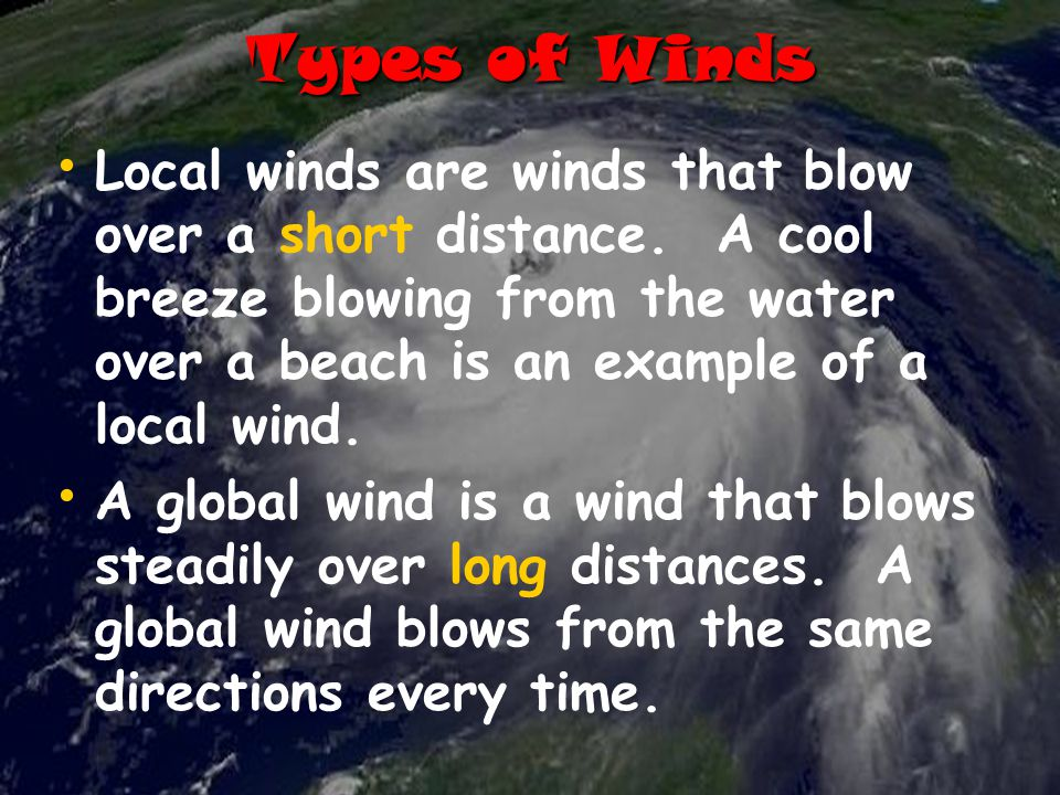 Types of Winds Local winds are winds that blow over a short distance.