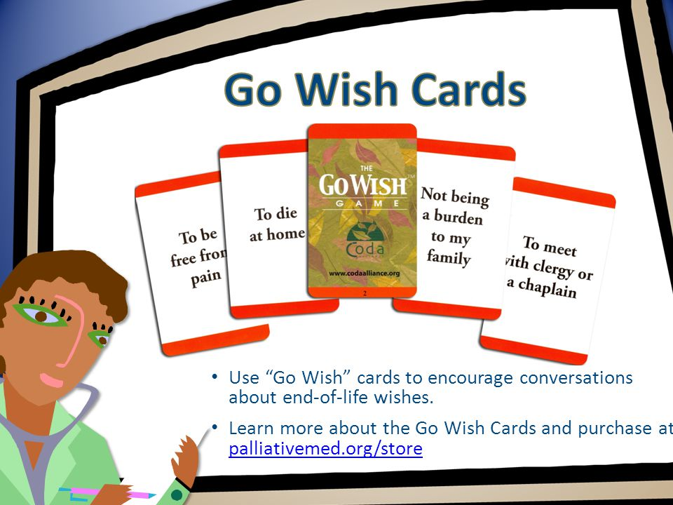 Use Go Wish cards to encourage conversations about end-of-life wishes.