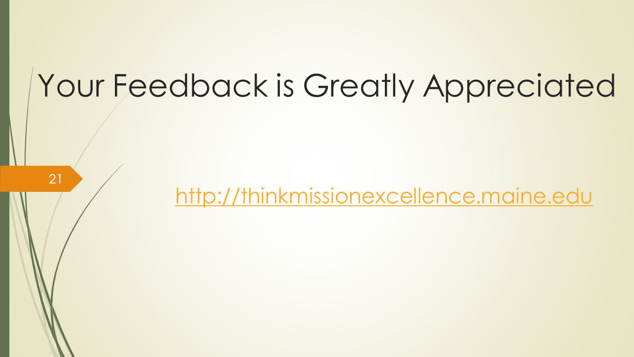 Your Feedback is Greatly Appreciated http://thinkmissionexcellence.maine.edu 21