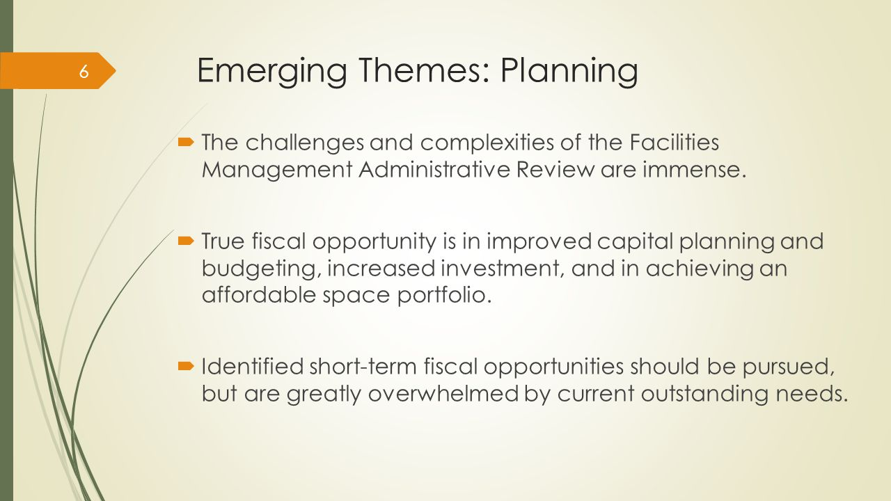 Emerging Themes: Planning  The challenges and complexities of the Facilities Management Administrative Review are immense.  True fiscal opportunity