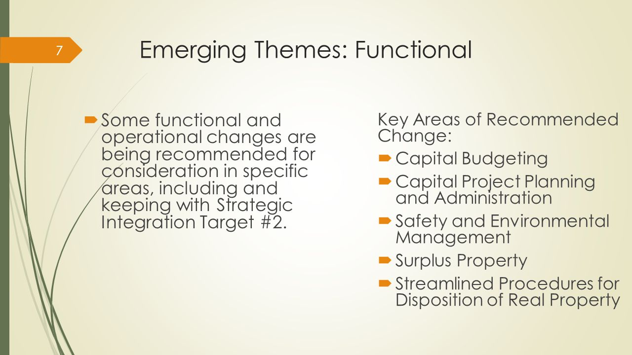 Emerging Themes: Functional  Some functional and operational changes are being recommended for consideration in specific areas, including and keeping