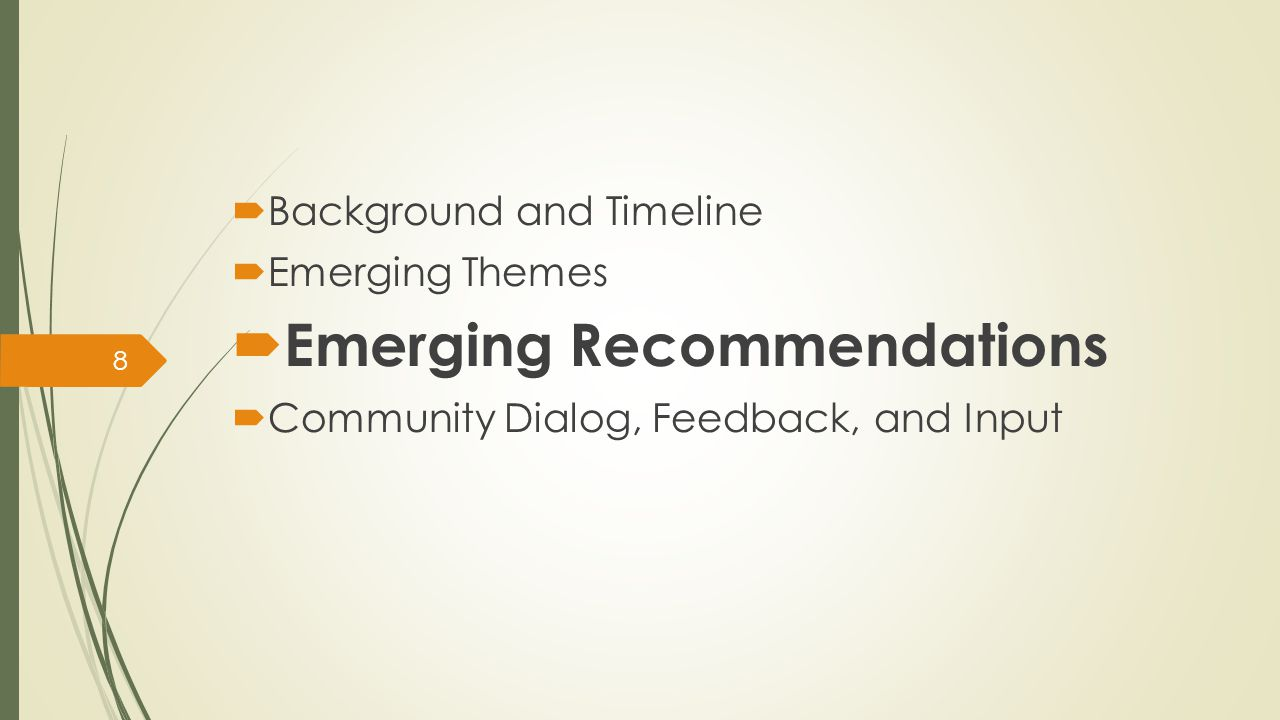 8  Background and Timeline  Emerging Themes  Emerging Recommendations  Community Dialog, Feedback, and Input