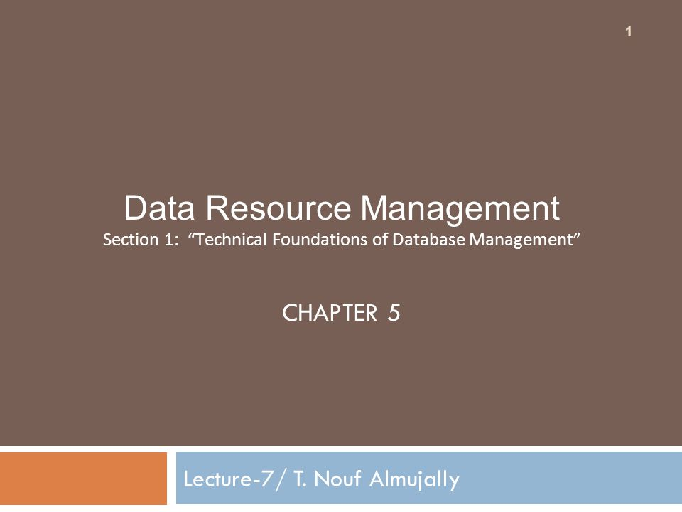 Outline Section 1: Technical Foundations of Database Management Database Management Fundamental Data Concepts Database Structures Database Development Data planning and Database Design (not required)