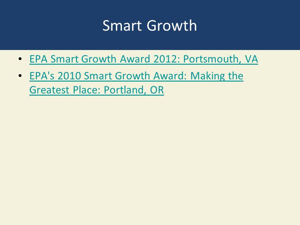 Smart Growth EPA Smart Growth Award 2012: Portsmouth, VA EPA's 2010 Smart Growth Award: Making the Greatest Place: Portland, OR EPA's 2010 Smart Growt