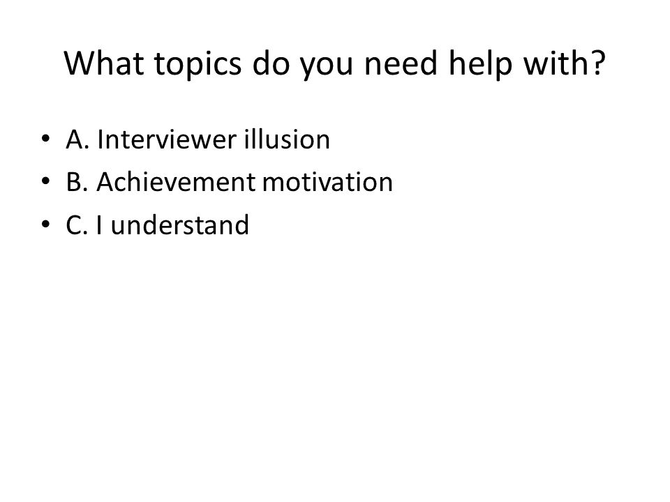 What topics do you need help with. A. Interviewer illusion B.