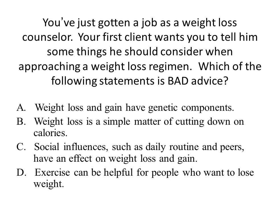 You ' ve just gotten a job as a weight loss counselor.