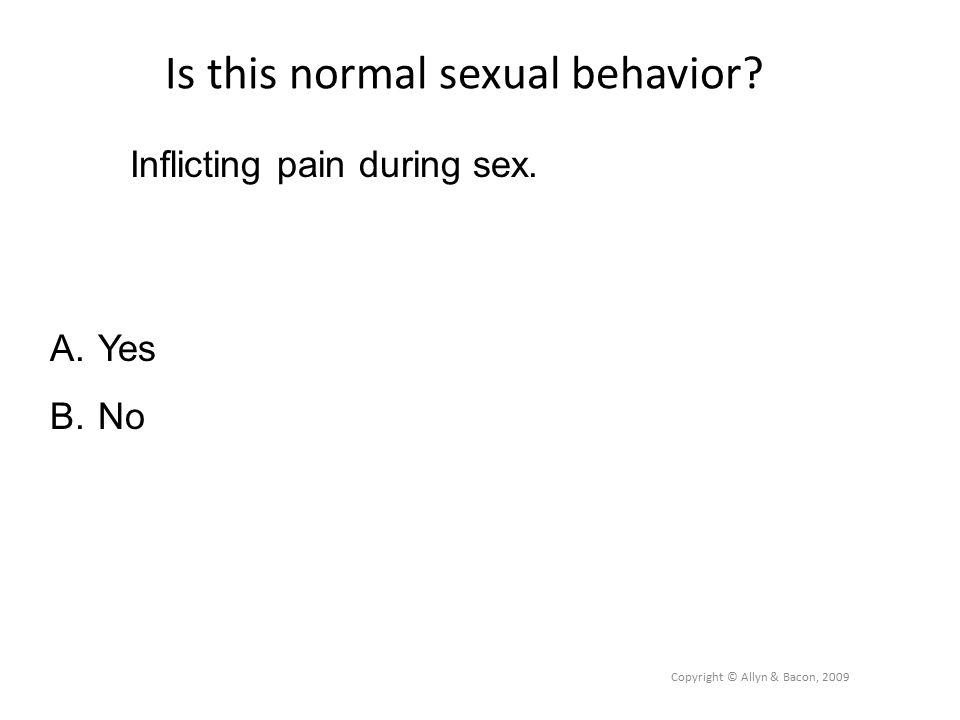 Is this normal sexual behavior. Copyright © Allyn & Bacon, 2009 Inflicting pain during sex.