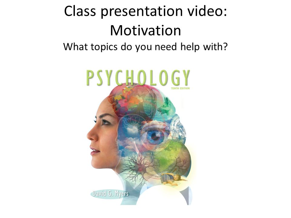 Class presentation video: Motivation What topics do you need help with