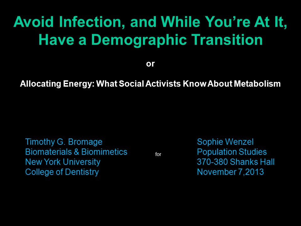Timothy G. Bromage Biomaterials & Biomimetics New York University College of Dentistry Avoid Infection, and While You're At It, Have a Demographic Tra