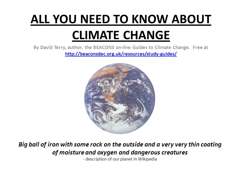 ALL YOU NEED TO KNOW ABOUT CLIMATE CHANGE By David Terry, author, the BEACONS on-line Guides to Climate Change.