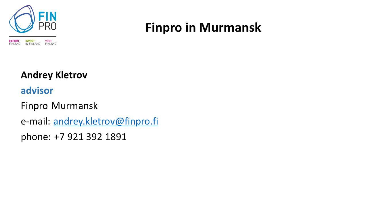 Finpro in Murmansk Andrey Kletrov advisor Finpro Murmansk e-mail: andrey.kletrov@finpro.fiandrey.kletrov@finpro.fi phone: +7 921 392 1891