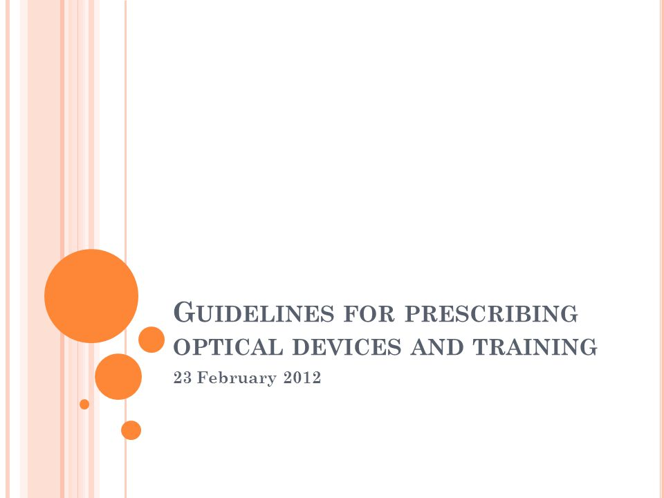 G UIDELINES FOR PRESCRIBING OPTICAL DEVICES AND TRAINING 23 February 2012