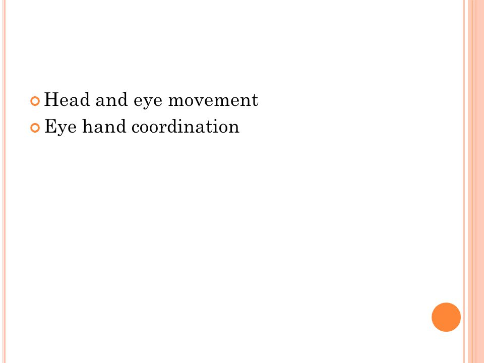 Head and eye movement Eye hand coordination
