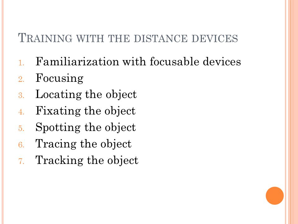T RAINING WITH THE DISTANCE DEVICES 1. Familiarization with focusable devices 2.