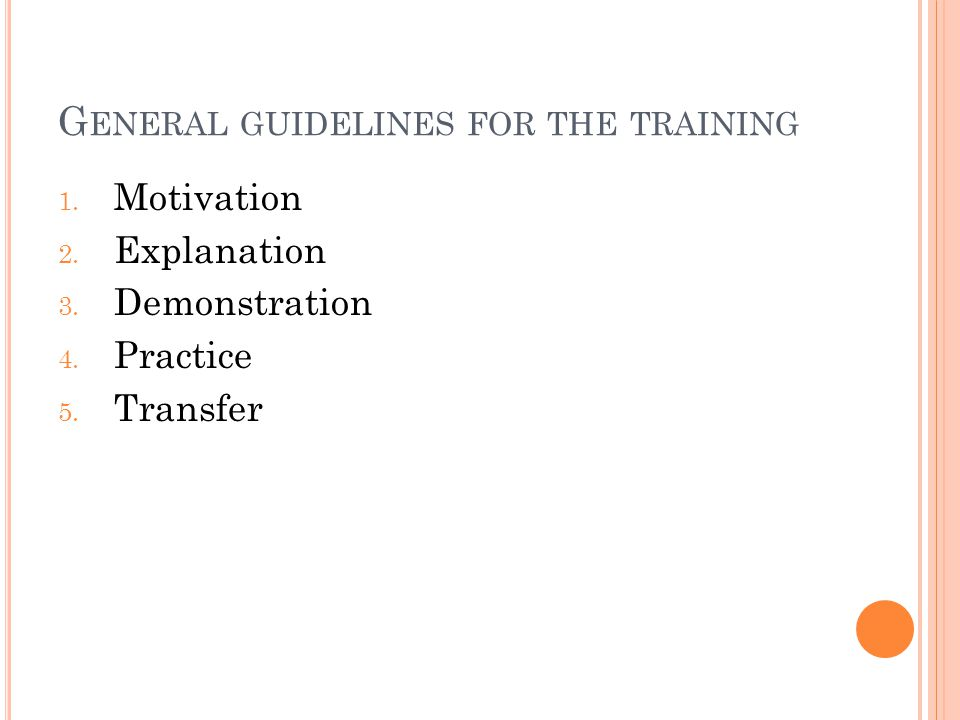 G ENERAL GUIDELINES FOR THE TRAINING 1.Motivation 2.