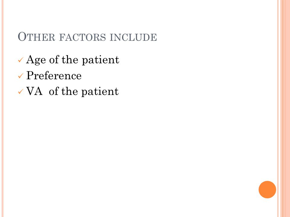 O THER FACTORS INCLUDE Age of the patient Preference VA of the patient