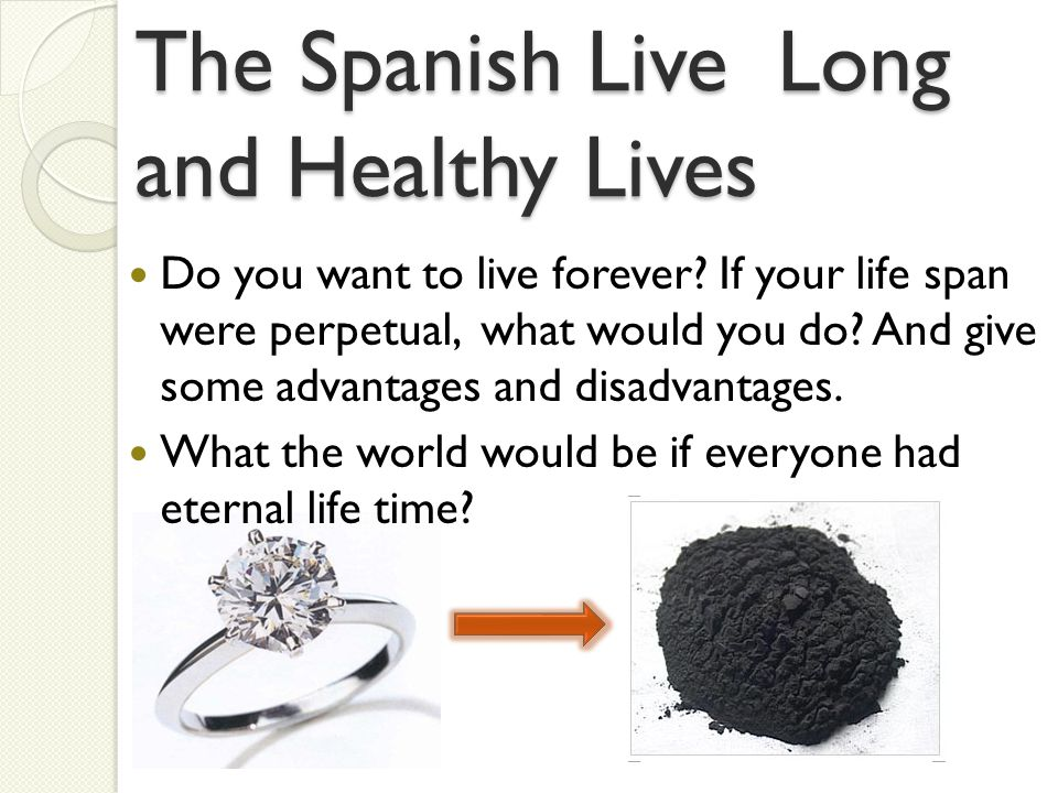 The Spanish Live Long and Healthy Lives Do you want to live forever.
