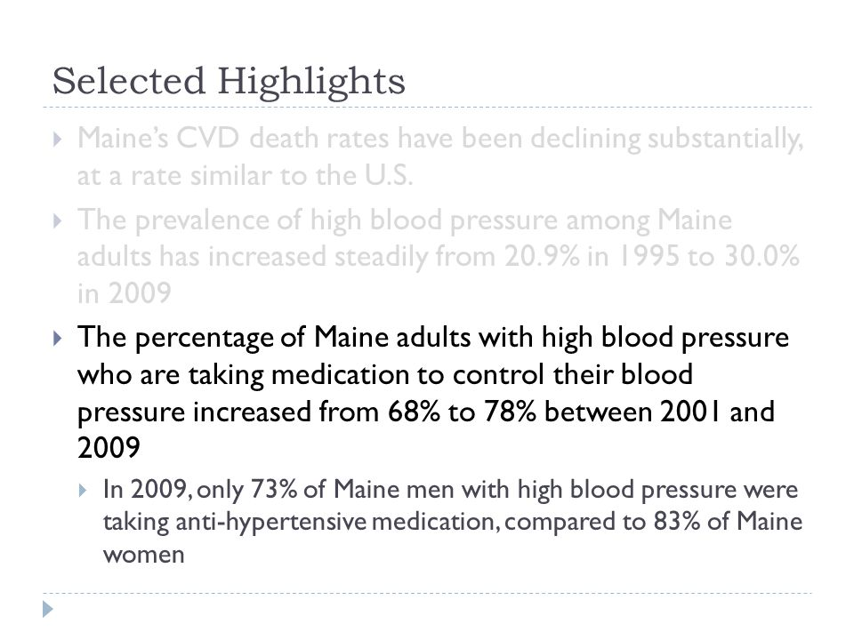 Selected Highlights  Maine's CVD death rates have been declining substantially, at a rate similar to the U.S.  The prevalence of high blood pressure