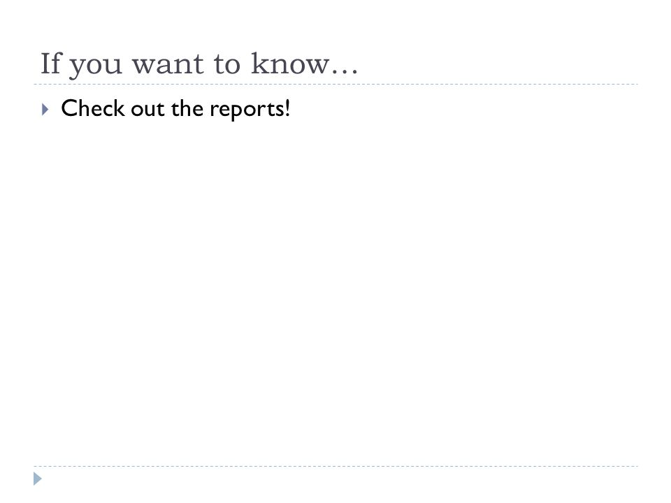If you want to know…  Check out the reports!