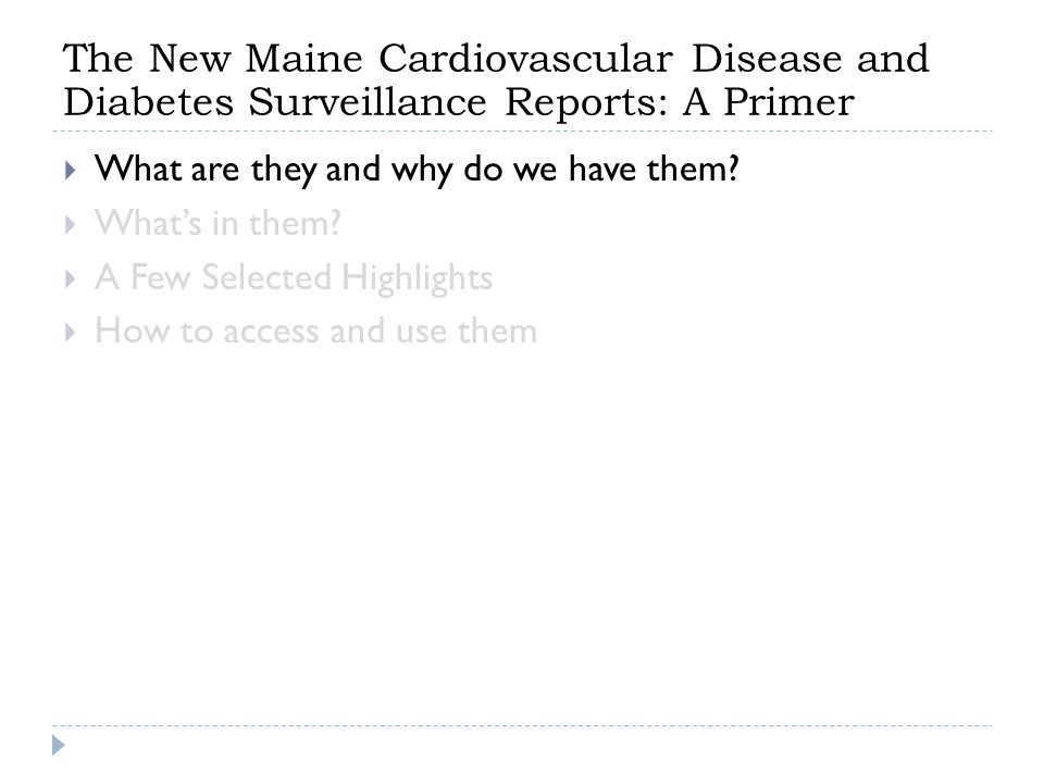 The New Maine Cardiovascular Disease and Diabetes Surveillance Reports: A Primer  What are they and why do we have them?  What's in them?  A Few Se