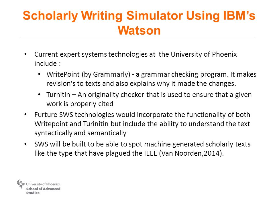 Scholarly Writing Simulator Using IBM's Watson Current expert systems technologies at the University of Phoenix include : WritePoint (by Grammarly) - a grammar checking program.