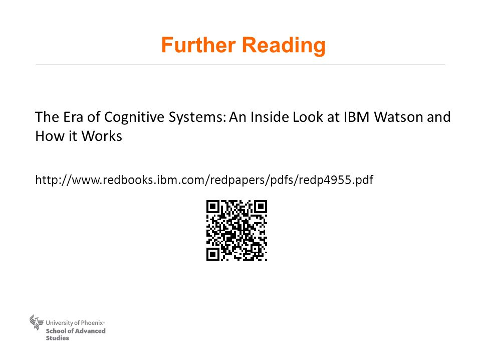 Further Reading The Era of Cognitive Systems: An Inside Look at IBM Watson and How it Works http://www.redbooks.ibm.com/redpapers/pdfs/redp4955.pdf