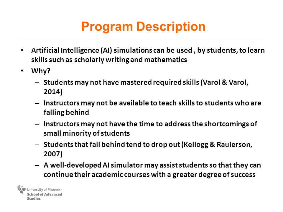 Program Description Artificial Intelligence (AI) simulations can be used, by students, to learn skills such as scholarly writing and mathematics Why.