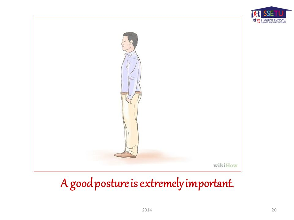 A good posture is extremely important. 201420