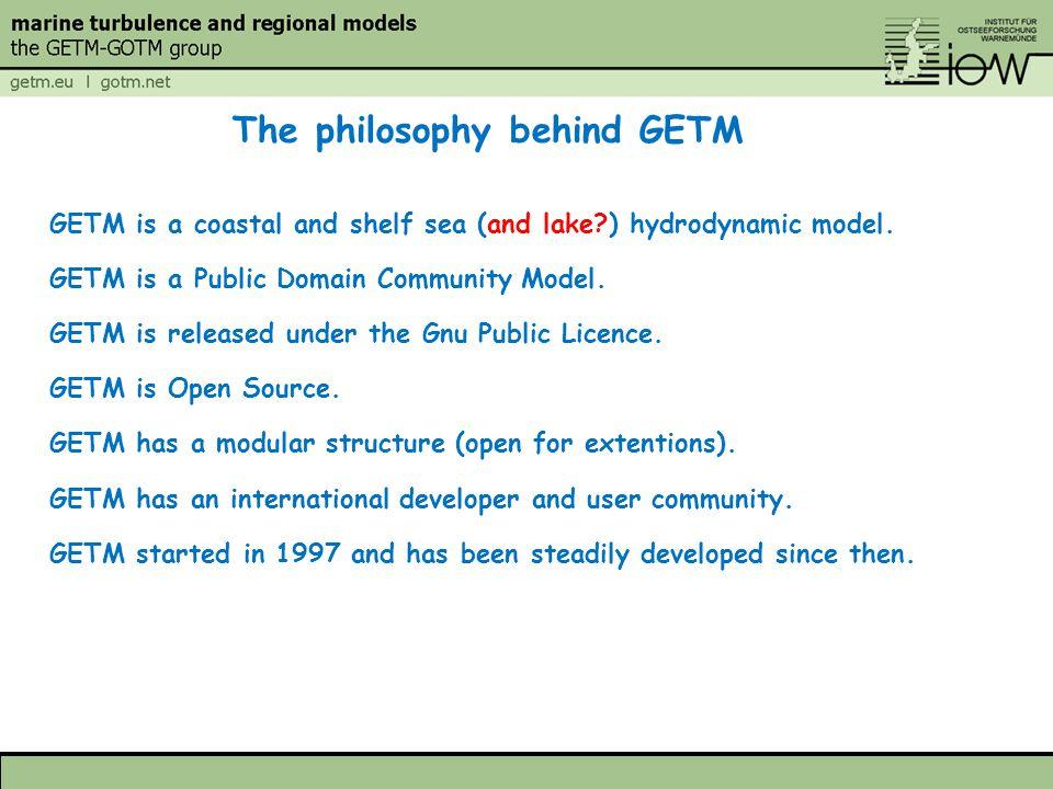 The philosophy behind GETM GETM is a coastal and shelf sea (and lake ) hydrodynamic model.