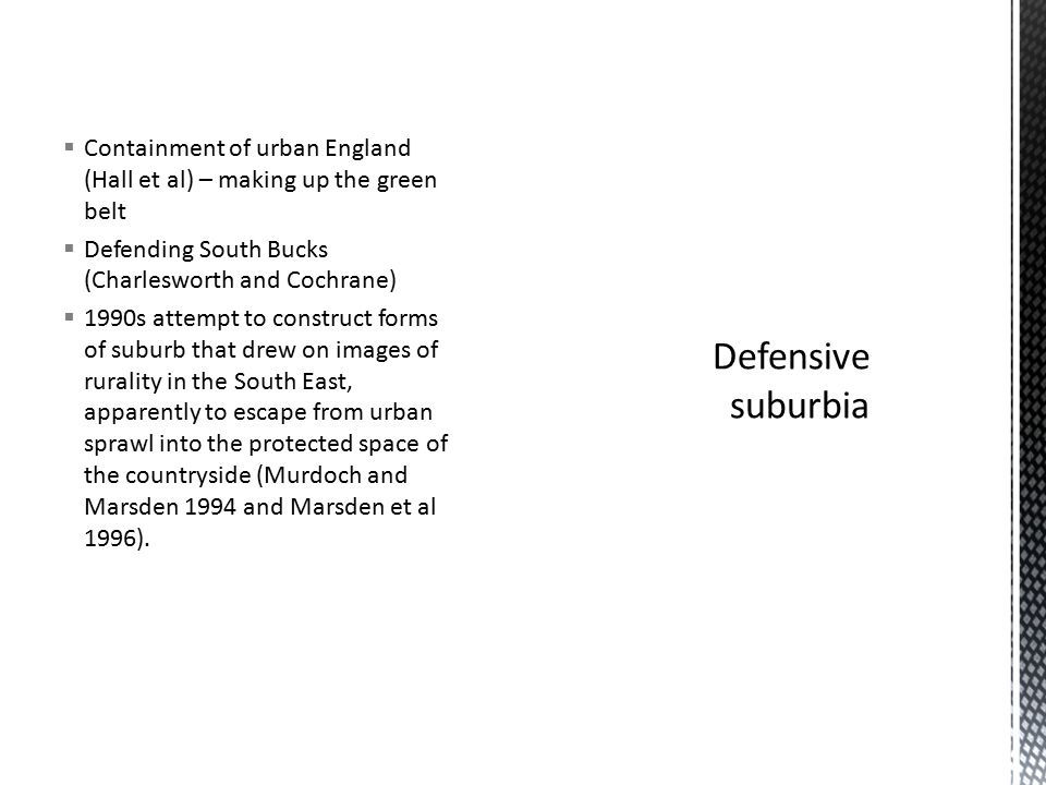  Containment of urban England (Hall et al) – making up the green belt  Defending South Bucks (Charlesworth and Cochrane)  1990s attempt to construc