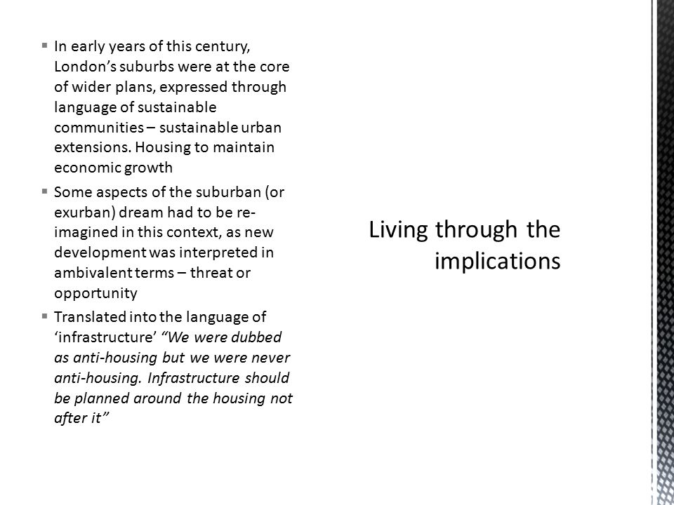  In early years of this century, London's suburbs were at the core of wider plans, expressed through language of sustainable communities – sustainable urban extensions.