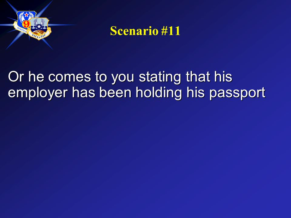Scenario #11 Or he comes to you stating that his employer has been holding his passport